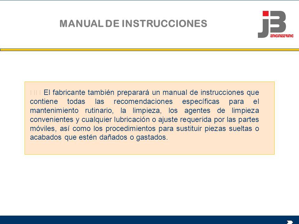 El fabricante también preparará un manual de instrucciones que contiene todas las recomendaciones específicas para el mantenimiento rutinario, la limp