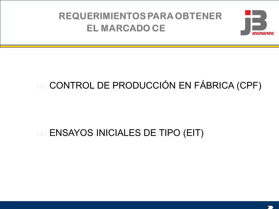 CONTROL DE PRODUCCIÓN EN FÁBRICA (CPF) Lo lleva a cabo el fabricante Consiste en comprobaciones para asegurar que fabrica sus productos conforme a los ensayos realizados.