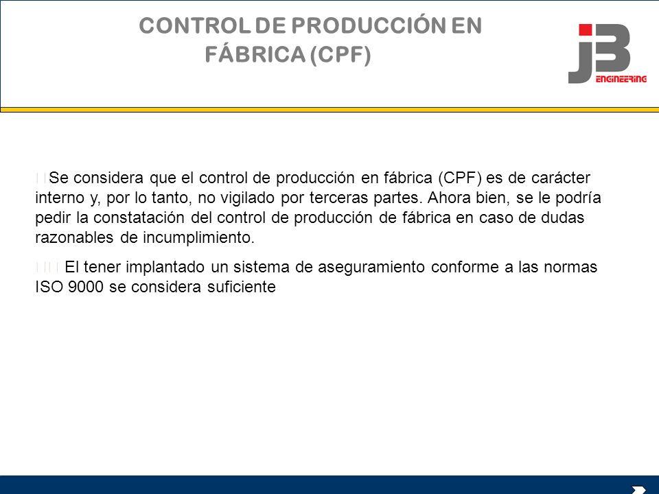 Se considera que el control de producción en fábrica (CPF) es de carácter interno y, por lo tanto, no vigilado por terceras partes. Ahora bien, se le
