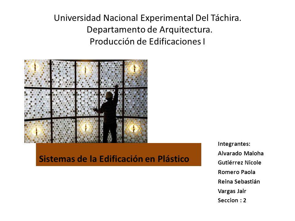 Universidad Nacional Experimental Del Táchira. Departamento de Arquitectura. Producción de Edificaciones I Sistemas de la Edificación en Plástico Inte