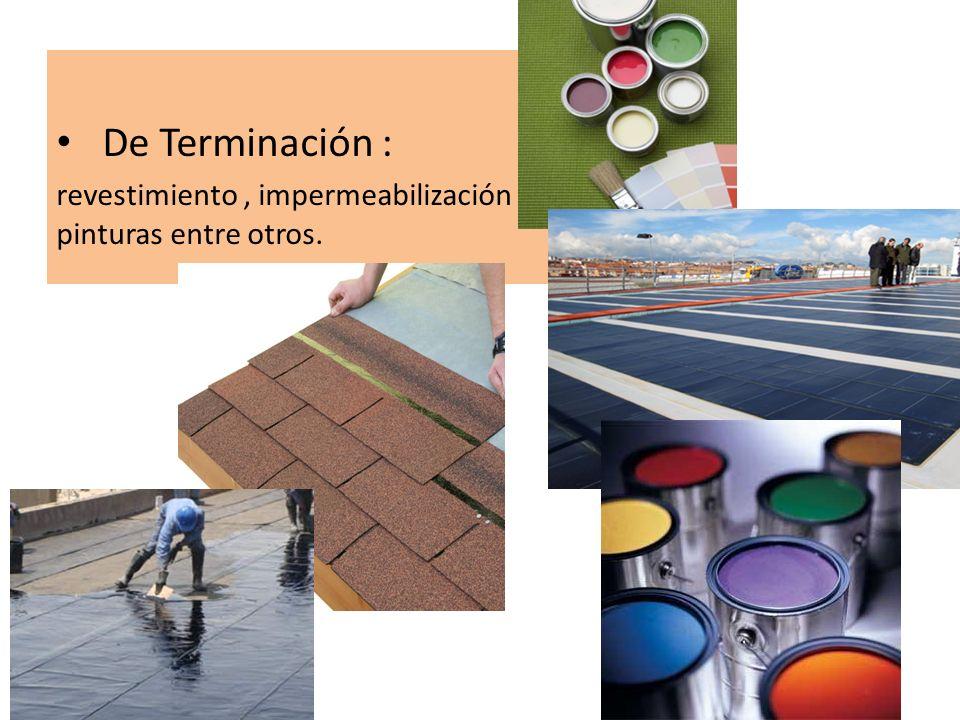 De Terminación : revestimiento, impermeabilización y pinturas entre otros.