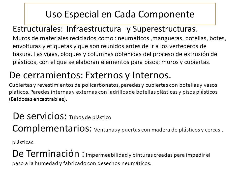 Uso Especial en Cada Componente Estructurales: Infraestructura y Superestructuras. Muros de materiales reciclados como : neumáticos,mangueras, botella