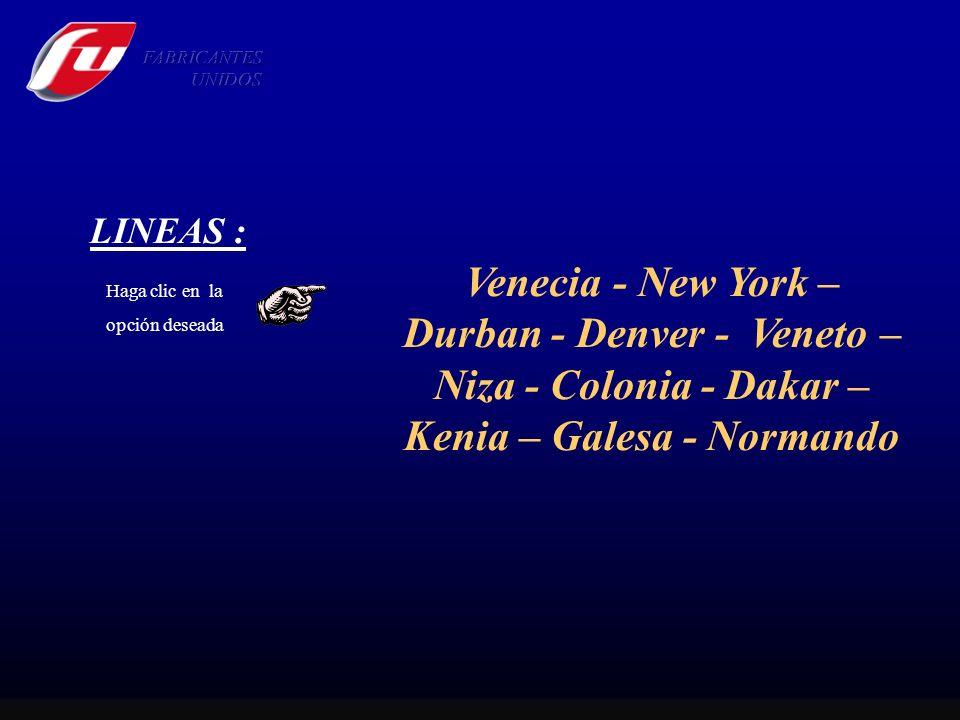 LINEAS : Haga clic en la opción deseada Venecia - New York – Durban - Denver - Veneto – Niza - Colonia - Dakar – Kenia – Galesa - Normando