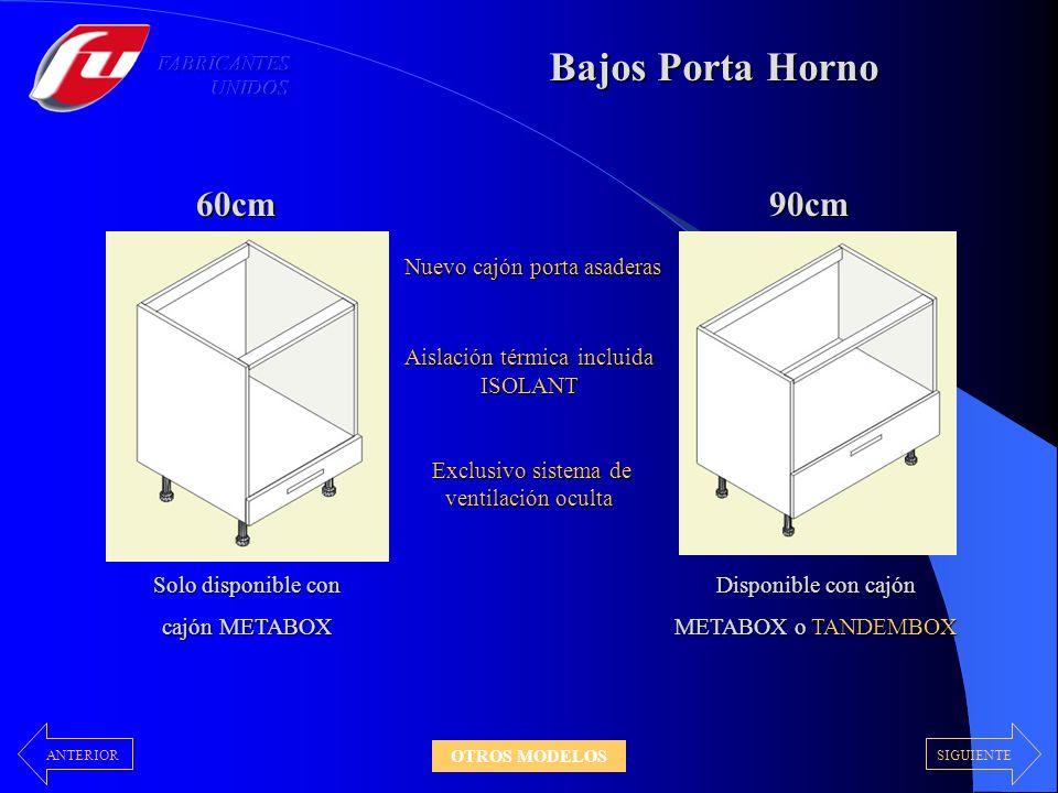 90cm Bajos Porta Horno Solo disponible con cajón METABOX Disponible con cajón METABOX o TANDEMBOX 60cm Nuevo cajón porta asaderas Nuevo cajón porta as