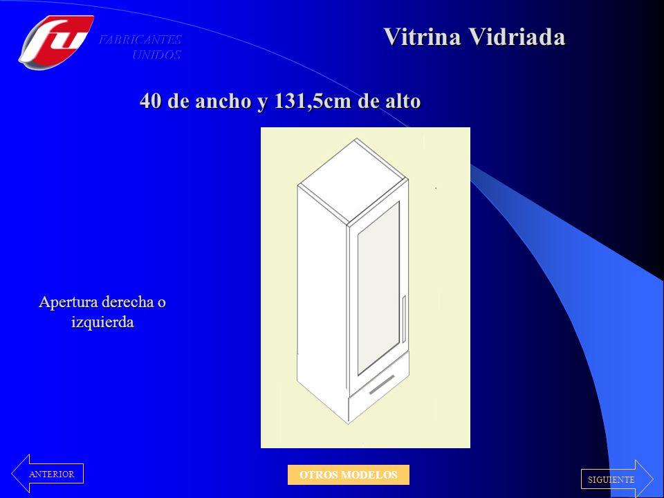Vitrina Vidriada 40 de ancho y 131,5cm de alto Apertura derecha o izquierda SIGUIENTE ANTERIOR OTROS MODELOS