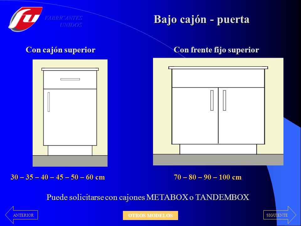 Con cajón superior Bajo cajón - puerta Puede solicitarse con cajones METABOX o TANDEMBOX Con frente fijo superior 30 – 35 – 40 – 45 – 50 – 60 cm 70 –