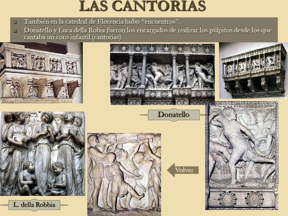 LAS CANTORÍAS Volver También en la catedral de Florencia hubo encuentros. También en la catedral de Florencia hubo encuentros. Donatello y Luca della