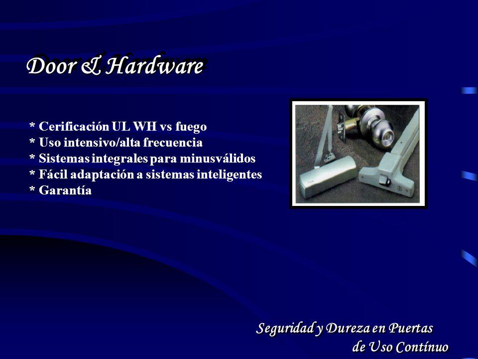 * Cerificación UL WH vs fuego * Uso intensivo/alta frecuencia * Sistemas integrales para minusválidos * Fácil adaptación a sistemas inteligentes * Garantía Seguridad y Dureza en Puertas de Uso Contínuo Door & Hardware
