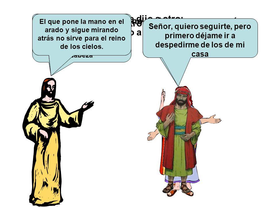 Mientras iban de camino un hombre se acercó y le dijo a Jesús: ¡Señor, te seguiré a dónde quiera que vayas! Las zorras tienen cuevas, y las aves tiene