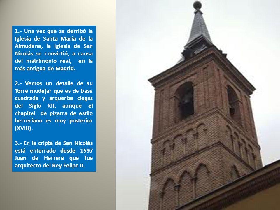 La Iglesia de San Nicolás, regentada actualmente por los Servitas, es la iglesia más antigua de Madrid después de la desaparición de la dedicada a la