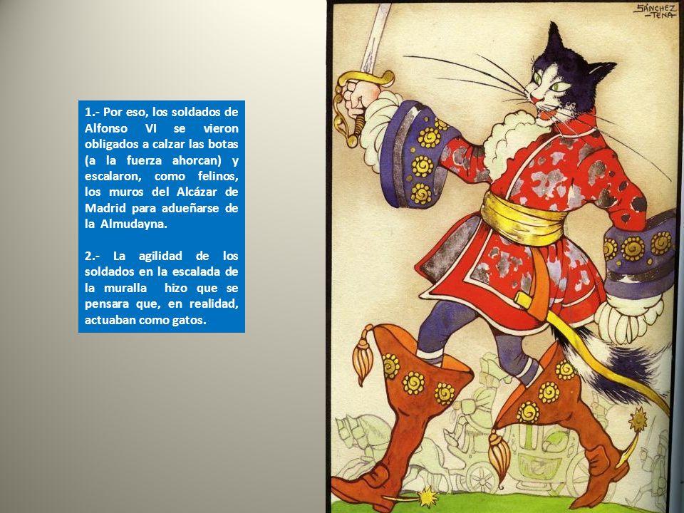 Magerit, en tiempos de Alfonso VI, tenía un Alcázar fuertemente amurallado que era prácticamente inexpugnable. Todo el mundo, incluido los gatos, opin