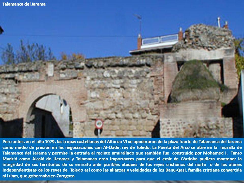 Pero antes, en el año 1079, las tropas castellanas del Alfonso VI se apoderaron de la plaza fuerte de Talamanca del Jarama como medio de presión en las negociaciones con Al-Qádir, rey de Toledo.