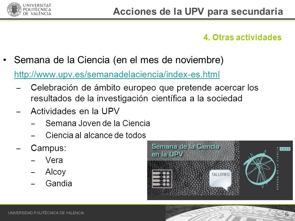 Acciones de la UPV para secundaria Semana de la Ciencia (en el mes de noviembre) http://www.upv.es/semanadelaciencia/index-es.html Celebración de ámbi