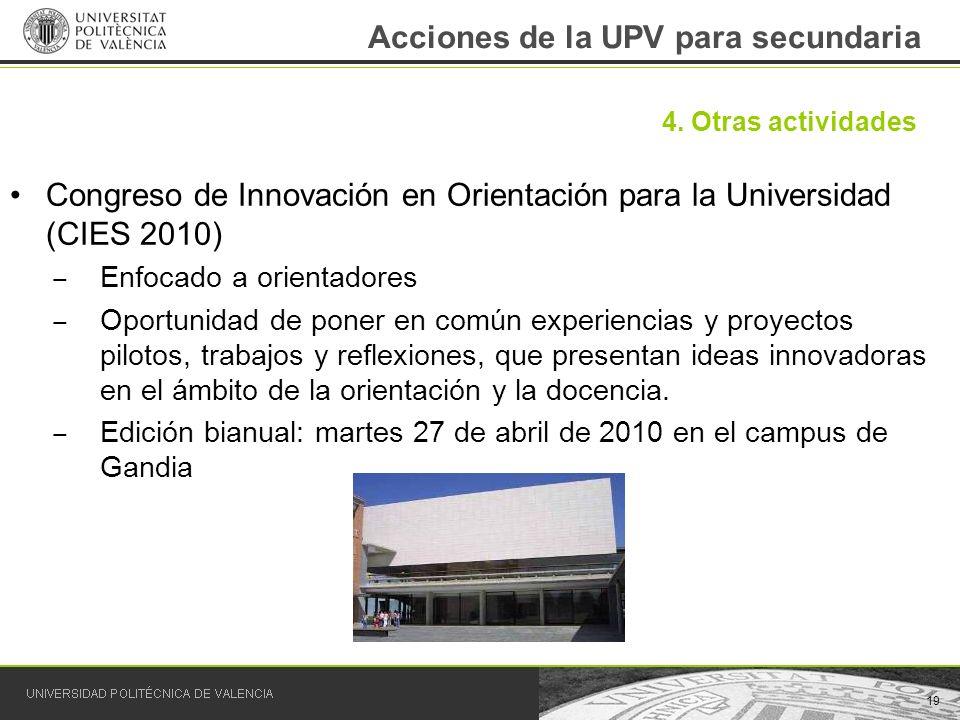Acciones de la UPV para secundaria Congreso de Innovación en Orientación para la Universidad (CIES 2010) Enfocado a orientadores Oportunidad de poner