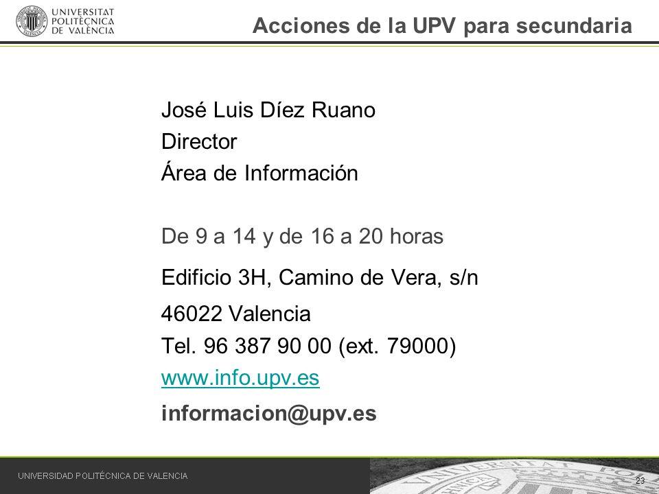 José Luis Díez Ruano Director Área de Información De 9 a 14 y de 16 a 20 horas Edificio 3H, Camino de Vera, s/n 46022 Valencia Tel. 96 387 90 00 (ext.