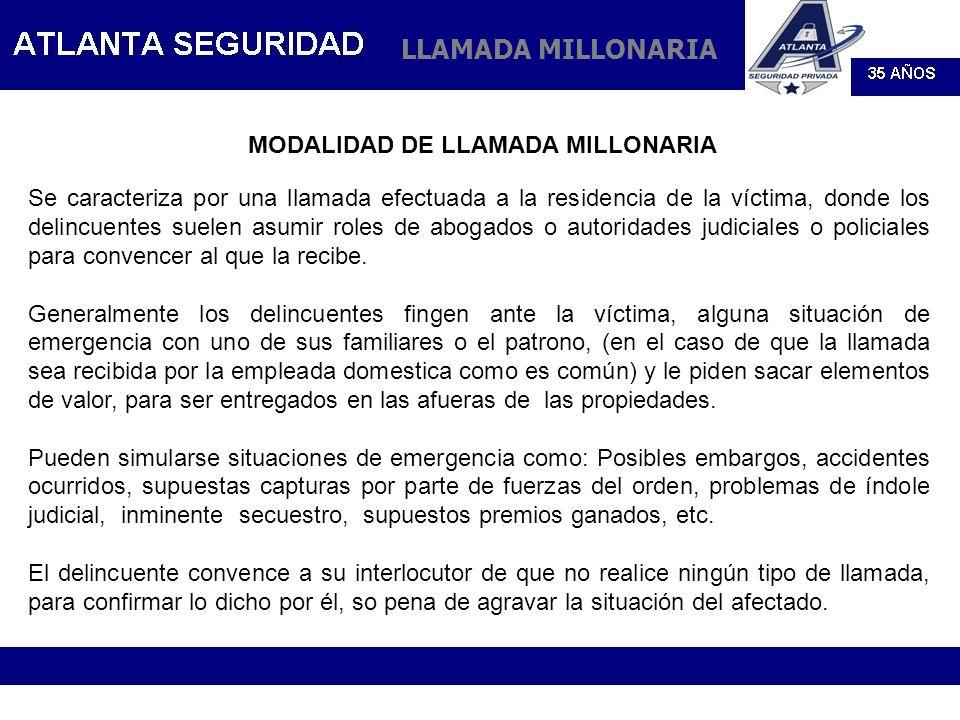 LLAMADA MILLONARIA MODALIDAD DE LLAMADA MILLONARIA Se caracteriza por una llamada efectuada a la residencia de la víctima, donde los delincuentes suel