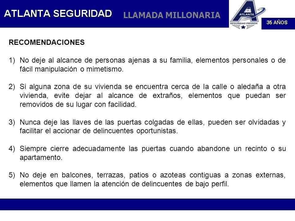 LLAMADA MILLONARIA RECOMENDACIONES 1)No deje al alcance de personas ajenas a su familia, elementos personales o de fácil manipulación o mimetismo. 2)S