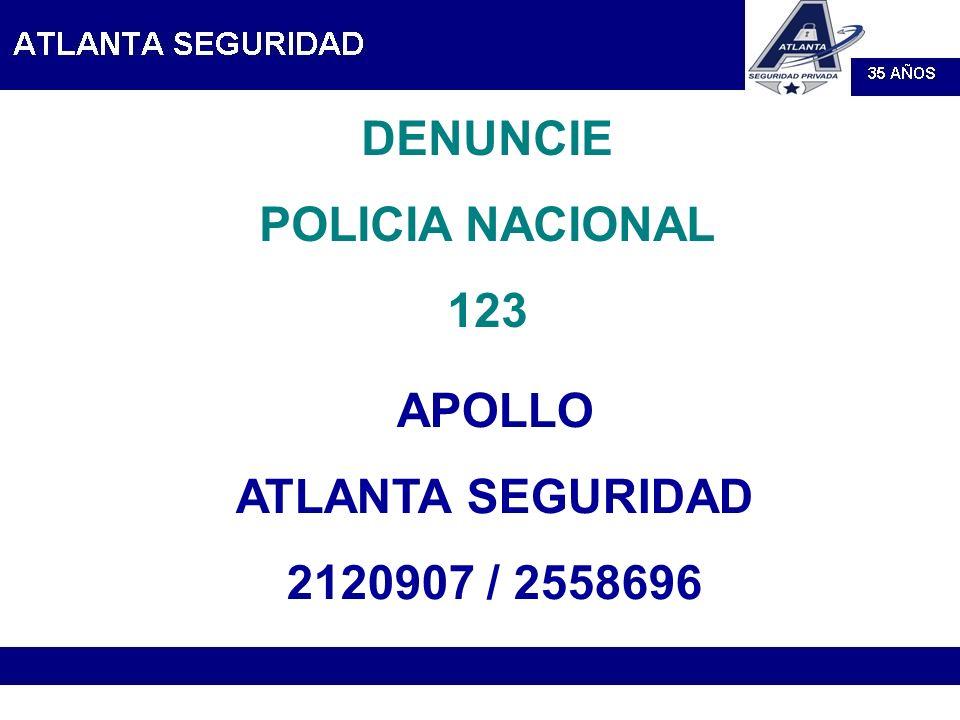 DENUNCIE POLICIA NACIONAL 123 APOLLO ATLANTA SEGURIDAD 2120907 / 2558696