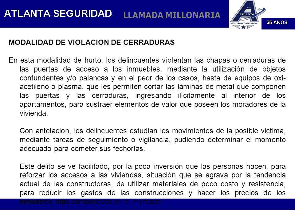MODALIDAD DE VIOLACION DE CERRADURAS En esta modalidad de hurto, los delincuentes violentan las chapas o cerraduras de las puertas de acceso a los inm