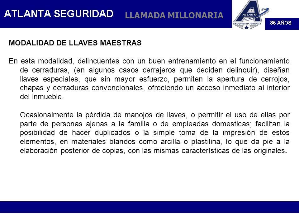 LLAMADA MILLONARIA MODALIDAD DE LLAVES MAESTRAS En esta modalidad, delincuentes con un buen entrenamiento en el funcionamiento de cerraduras, (en algu