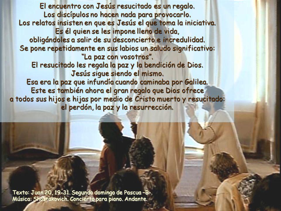 El encuentro con Jesús resucitado es un regalo.Los discípulos no hacen nada para provocarlo.