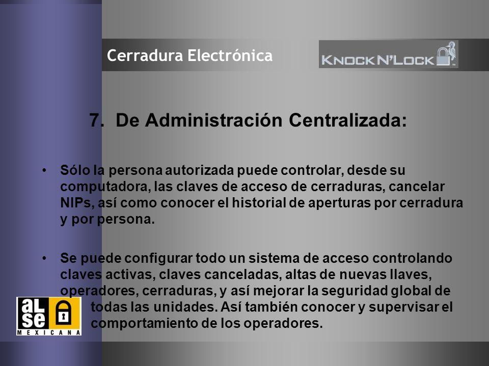11 Cerradura Electrónica 7. De Administración Centralizada: Sólo la persona autorizada puede controlar, desde su computadora, las claves de acceso de