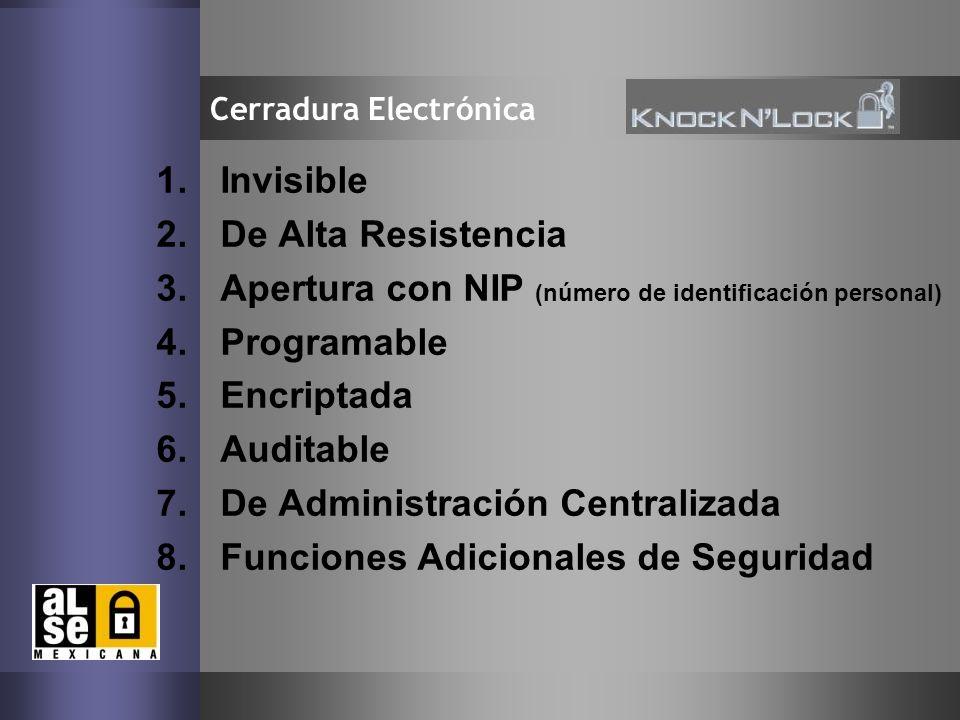4 Cerradura Electrónica 1.Invisible 2.De Alta Resistencia 3.Apertura con NIP (número de identificación personal) 4.Programable 5.Encriptada 6.Auditabl