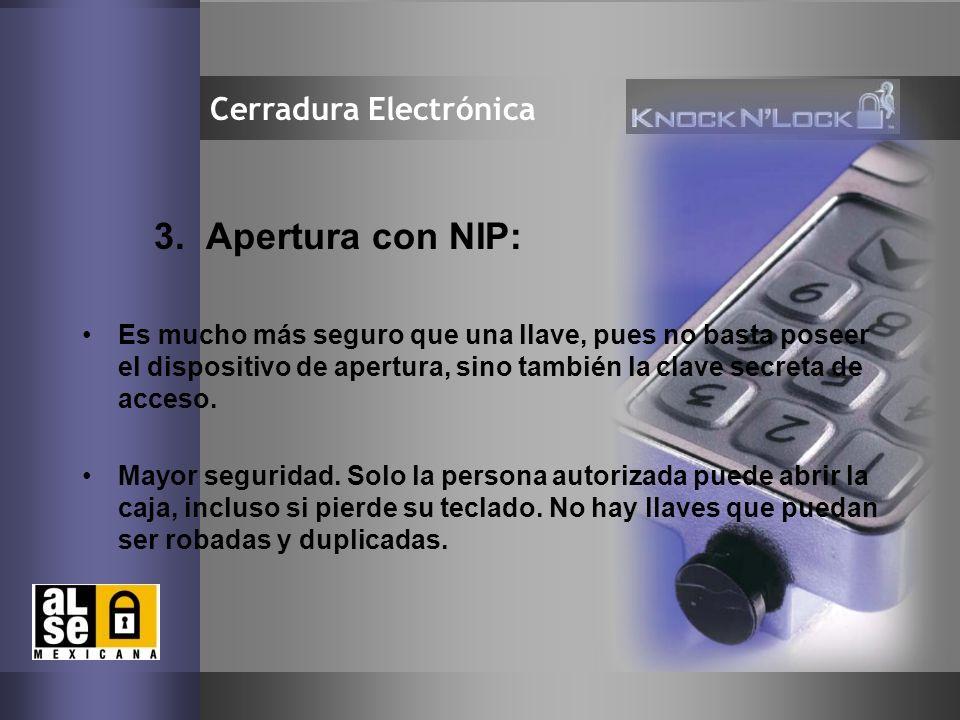 7 Cerradura Electrónica 3. Apertura con NIP: Es mucho más seguro que una llave, pues no basta poseer el dispositivo de apertura, sino también la clave