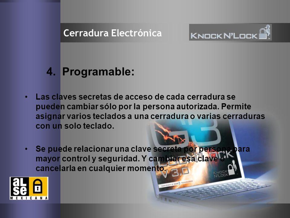 8 Cerradura Electrónica 4. Programable: Las claves secretas de acceso de cada cerradura se pueden cambiar sólo por la persona autorizada. Permite asig