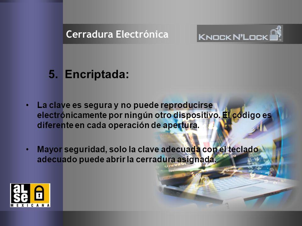 9 Cerradura Electrónica 5. Encriptada: La clave es segura y no puede reproducirse electrónicamente por ningún otro dispositivo. El código es diferente