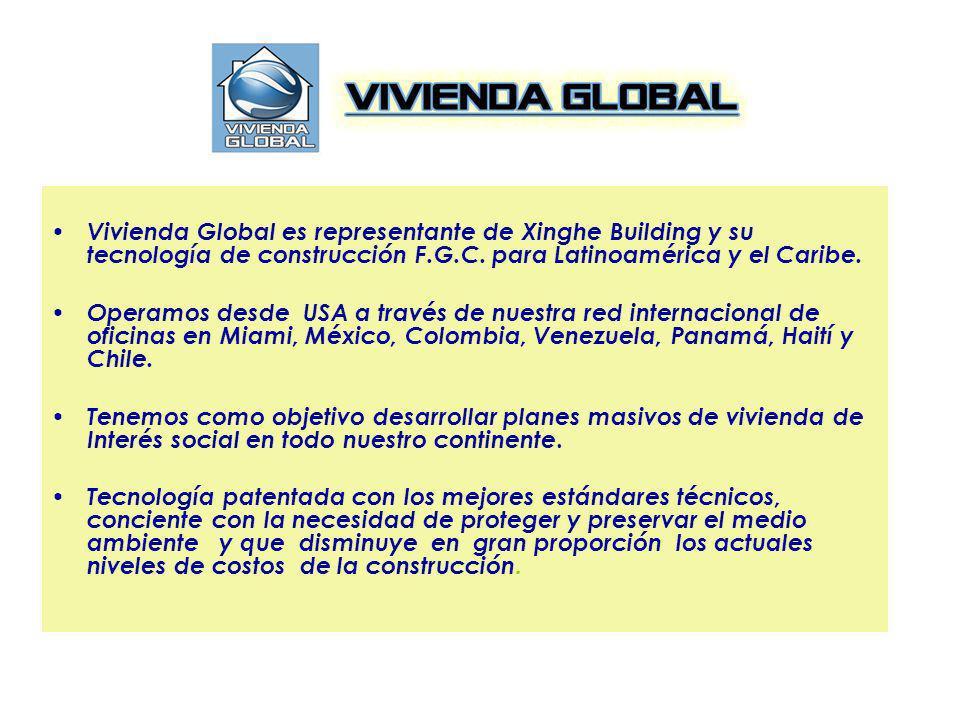 Vivienda Global es representante de Xinghe Building y su tecnología de construcción F.G.C. para Latinoamérica y el Caribe. Operamos desde USA a través