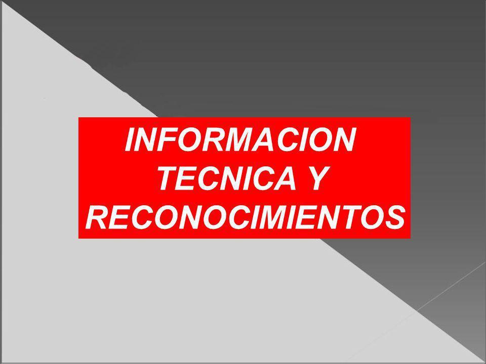 INFORMACION TECNICA Y RECONOCIMIENTOS