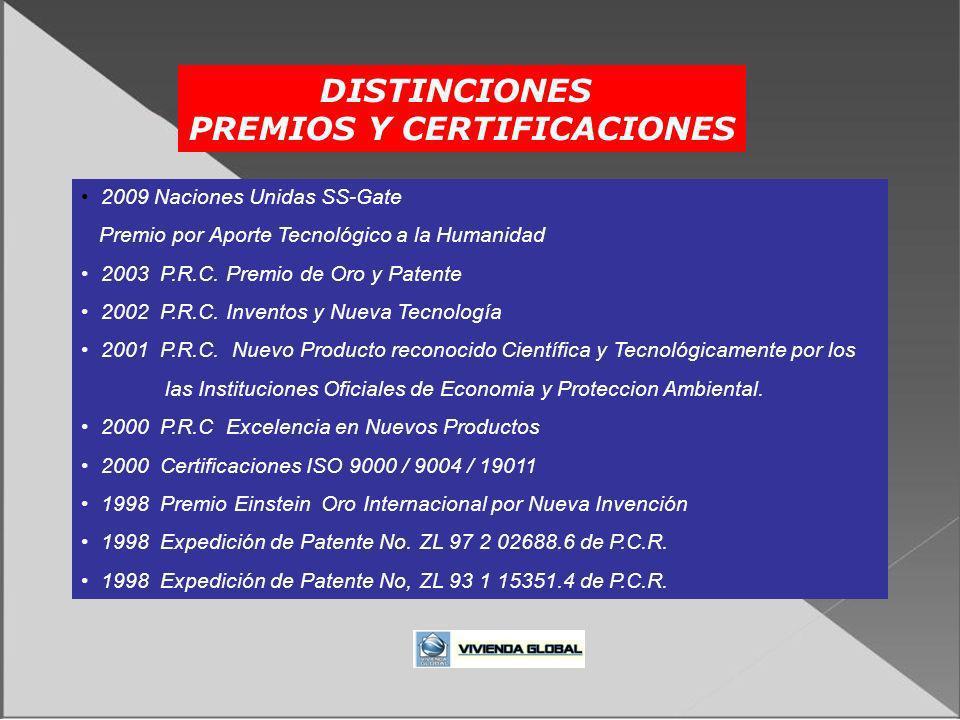 DISTINCIONES PREMIOS Y CERTIFICACIONES 2009 Naciones Unidas SS-Gate Premio por Aporte Tecnológico a la Humanidad 2003 P.R.C. Premio de Oro y Patente 2