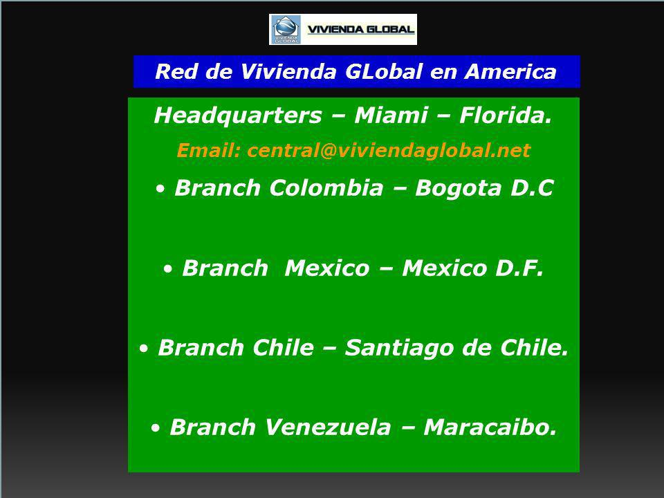 Red de Vivienda GLobal en America Headquarters – Miami – Florida. Email: central@viviendaglobal.net Branch Colombia – Bogota D.C Branch Mexico – Mexic