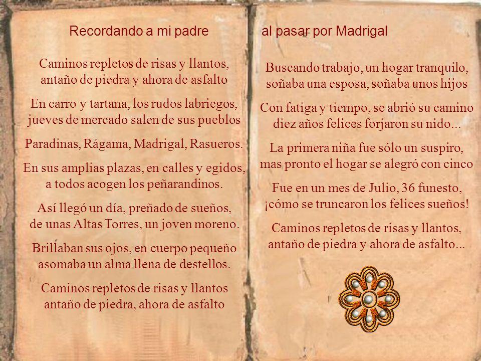 Madrigal esta situado en una encrucijada de caminos, a casi igual distancia de los mercados de Medina, Arévalo y Peñaranda, y no lejos de Ávila y Salamanca.
