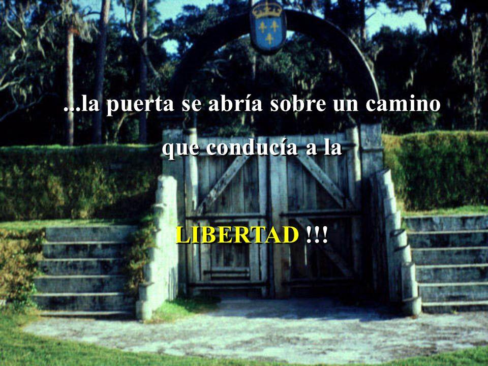 ...la puerta se abría sobre un camino que conducía a la LIBERTAD !!!...la puerta se abría sobre un camino que conducía a la LIBERTAD !!!