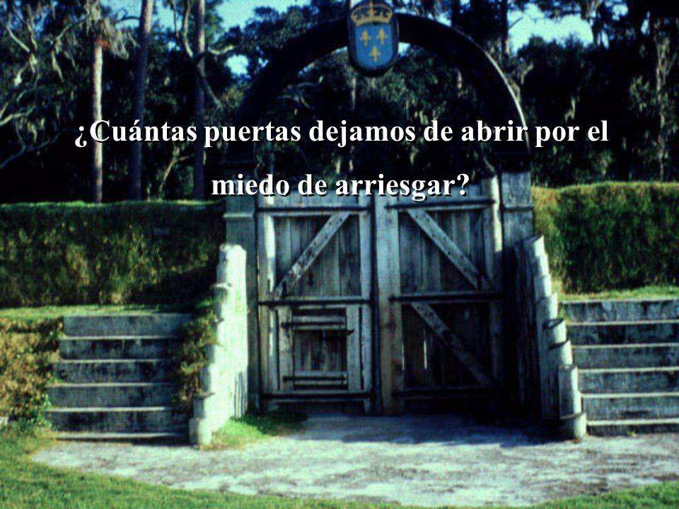 ¿Cuántas puertas dejamos de abrir por el miedo de arriesgar
