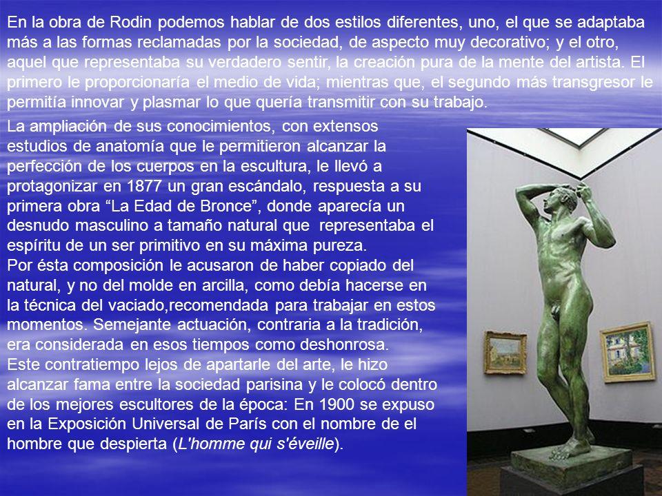 En la obra de Rodin podemos hablar de dos estilos diferentes, uno, el que se adaptaba más a las formas reclamadas por la sociedad, de aspecto muy decorativo; y el otro, aquel que representaba su verdadero sentir, la creación pura de la mente del artista.
