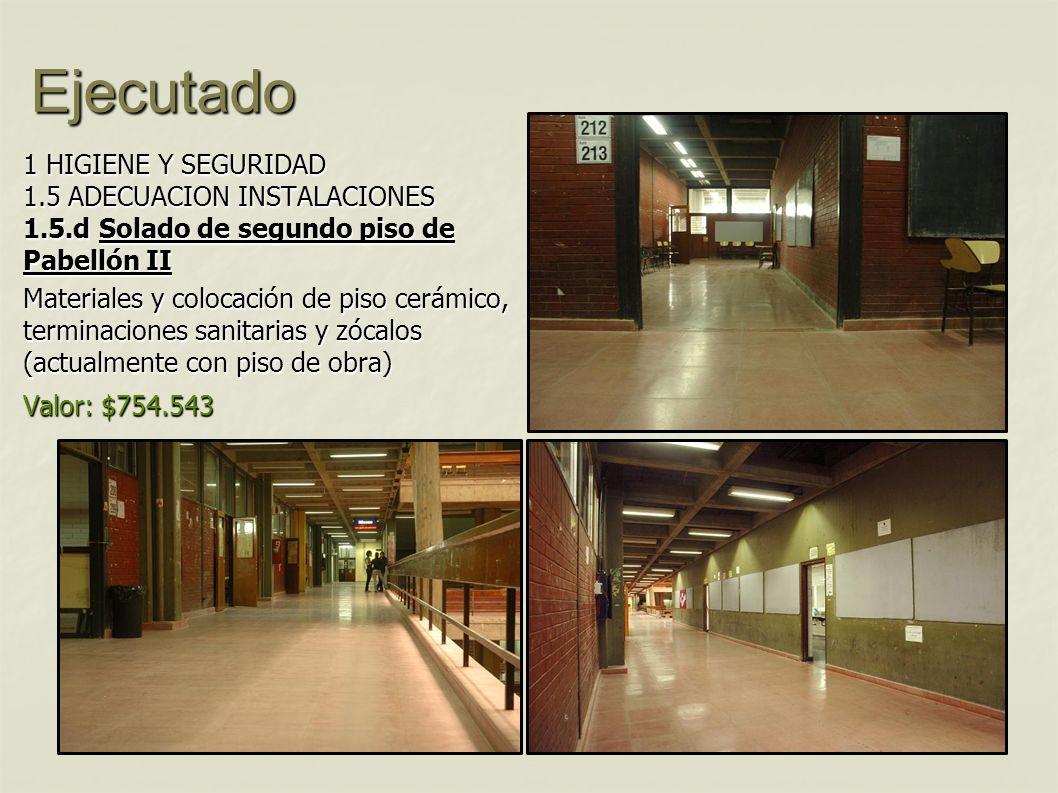 Ejecutado 1 HIGIENE Y SEGURIDAD 1.5 ADECUACION INSTALACIONES 1.5.d Solado de segundo piso de Pabellón II Materiales y colocación de piso cerámico, ter