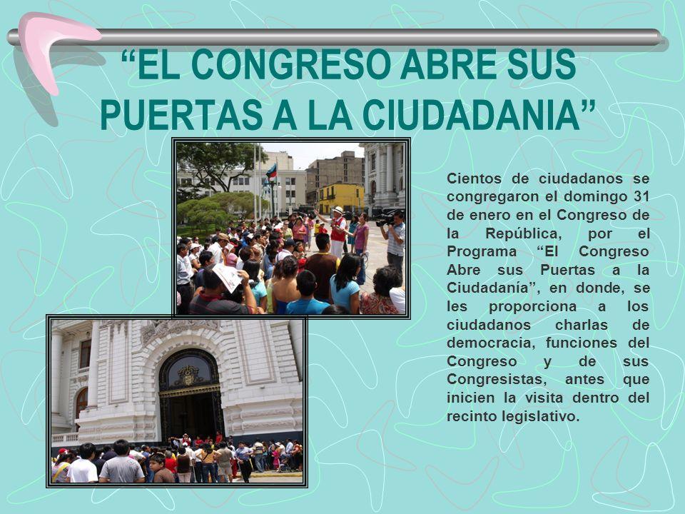 EL CONGRESO ABRE SUS PUERTAS A LA CIUDADANIA Cientos de ciudadanos se congregaron el domingo 31 de enero en el Congreso de la República, por el Progra