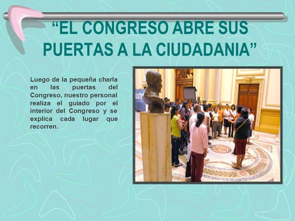 EL CONGRESO ABRE SUS PUERTAS A LA CIUDADANIA Luego de la pequeña charla en las puertas del Congreso, nuestro personal realiza el guiado por el interio