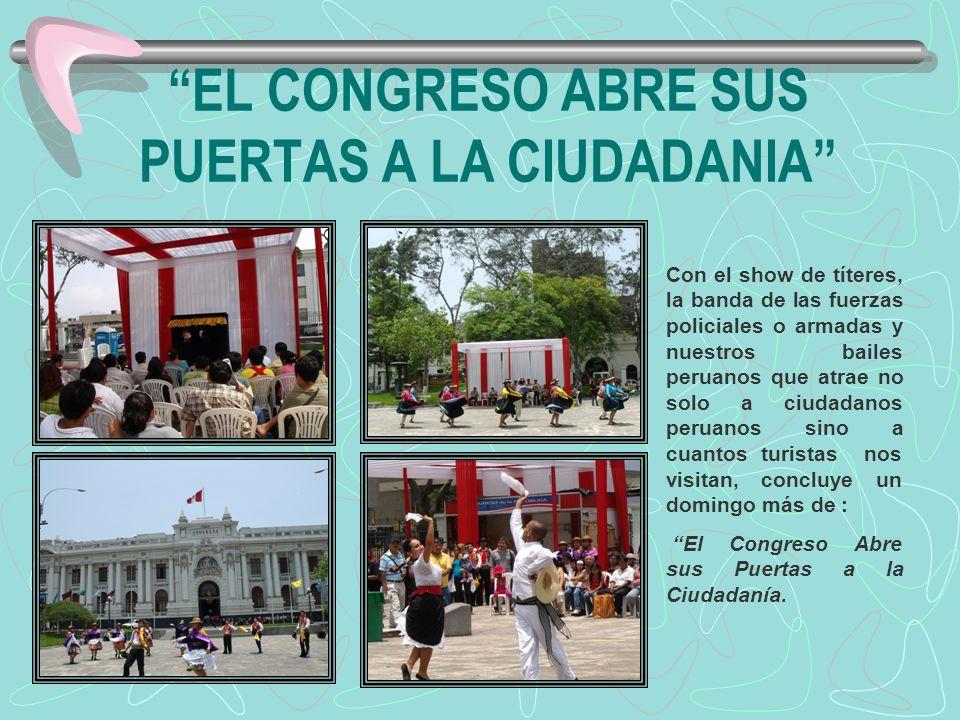 EL CONGRESO ABRE SUS PUERTAS A LA CIUDADANIA Con el show de títeres, la banda de las fuerzas policiales o armadas y nuestros bailes peruanos que atrae
