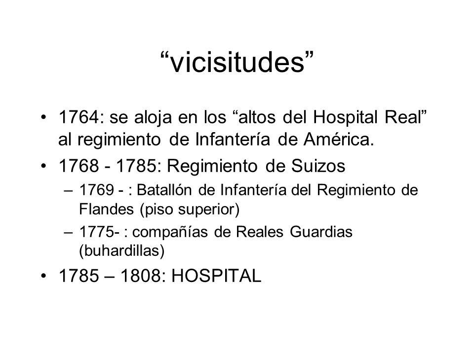vicisitudes 1764: se aloja en los altos del Hospital Real al regimiento de Infantería de América.