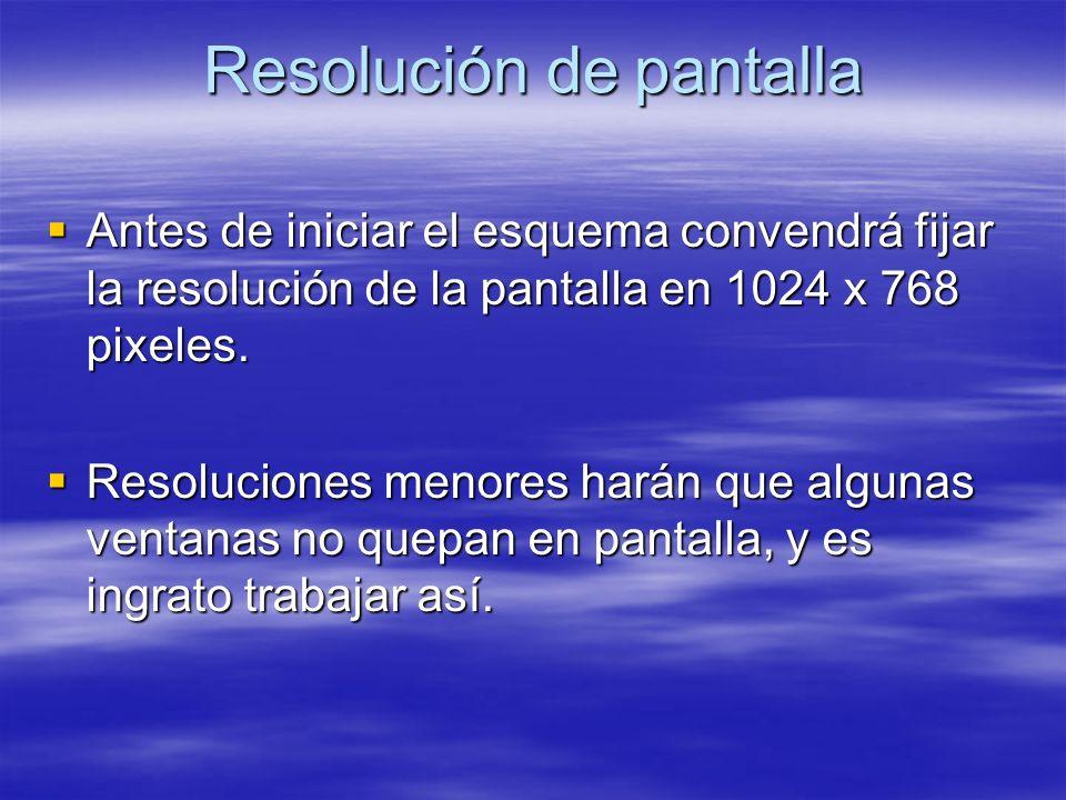 Resolución de pantalla Antes de iniciar el esquema convendrá fijar la resolución de la pantalla en 1024 x 768 pixeles. Antes de iniciar el esquema con
