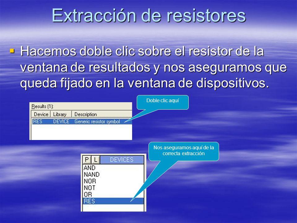 Extracción de resistores Hacemos doble clic sobre el resistor de la ventana de resultados y nos aseguramos que queda fijado en la ventana de dispositi