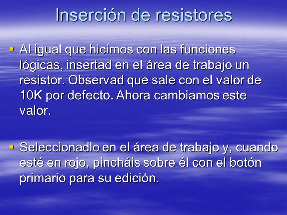 Inserción de resistores Al igual que hicimos con las funciones lógicas, insertad en el área de trabajo un resistor. Observad que sale con el valor de