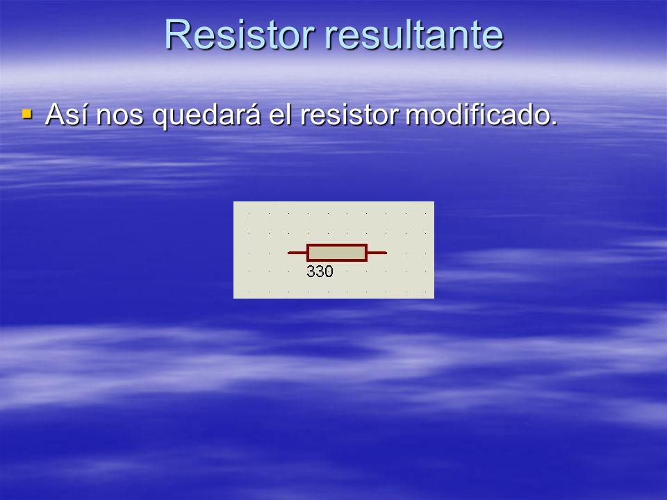 Resistor resultante Así nos quedará el resistor modificado. Así nos quedará el resistor modificado.