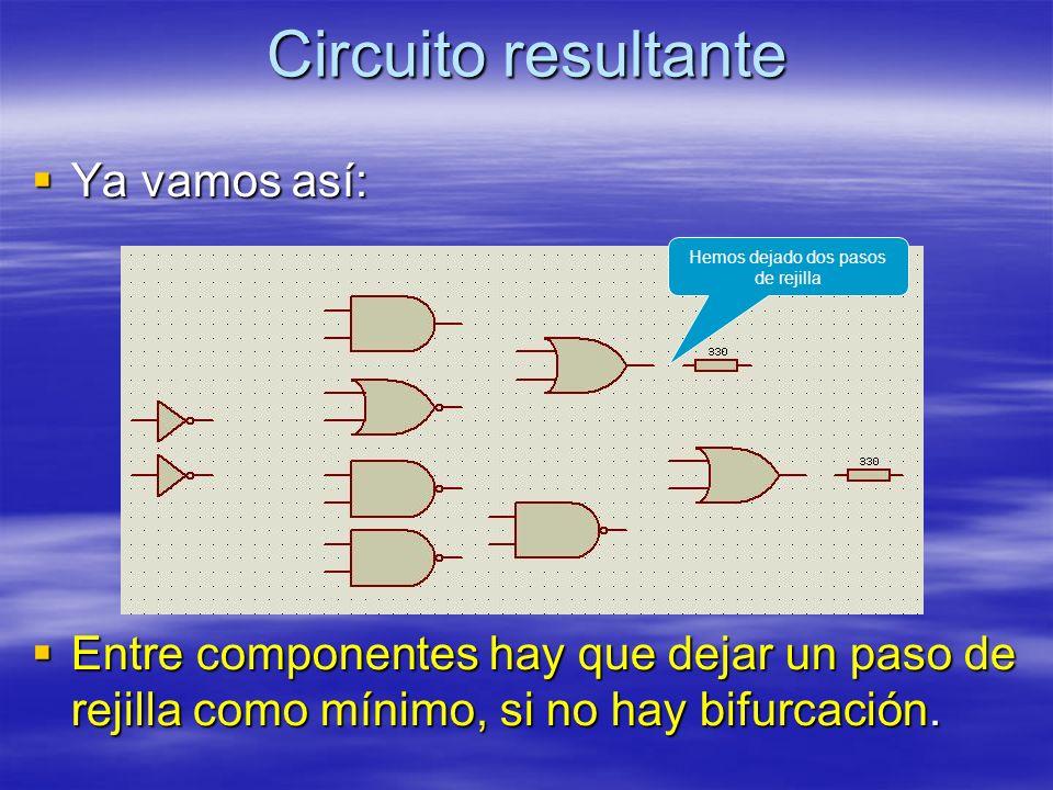 Circuito resultante Ya vamos así: Ya vamos así: Entre componentes hay que dejar un paso de rejilla como mínimo, si no hay bifurcación. Entre component