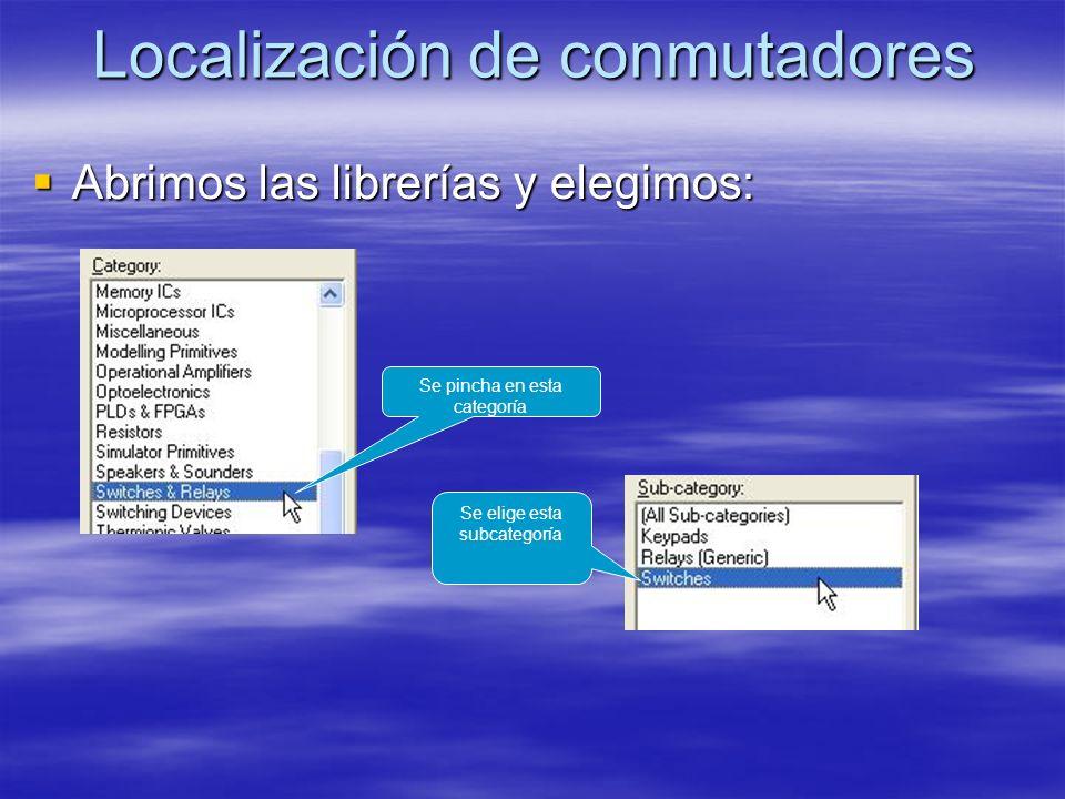 Localización de conmutadores Abrimos las librerías y elegimos: Abrimos las librerías y elegimos: Se pincha en esta categoría Se elige esta subcategorí