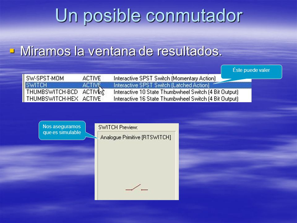 Un posible conmutador Miramos la ventana de resultados. Miramos la ventana de resultados. Éste puede valer Nos aseguramos que es simulable